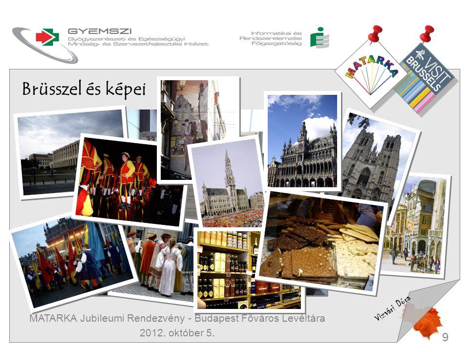 9 Vizvári Dóra MATARKA Jubileumi Rendezvény - Budapest Főváros Levéltára 2012. október 5. Brüsszel és képei
