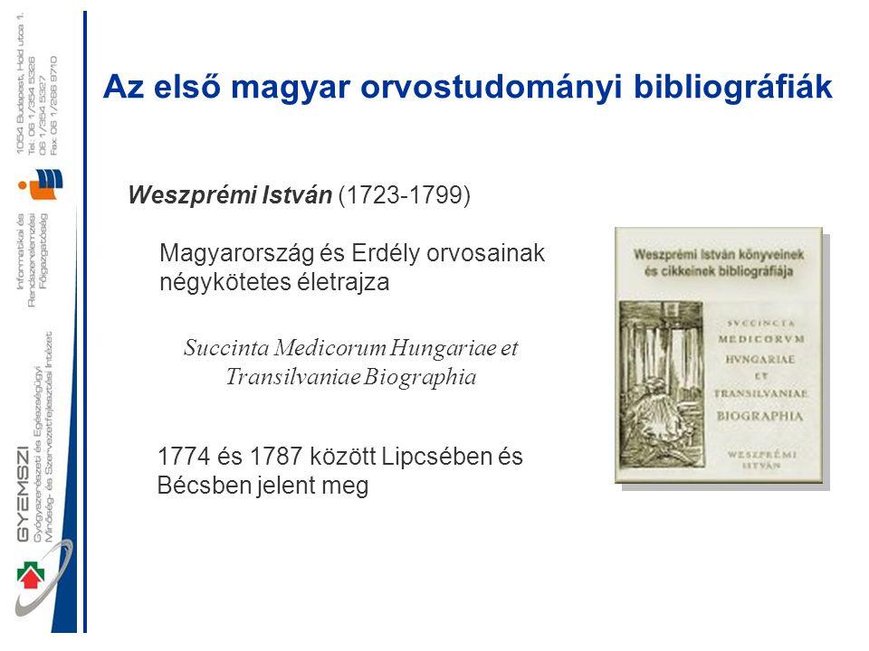 Az első magyar orvostudományi bibliográfiák Weszprémi István (1723-1799) Magyarország és Erdély orvosainak négykötetes életrajza 1774 és 1787 között L