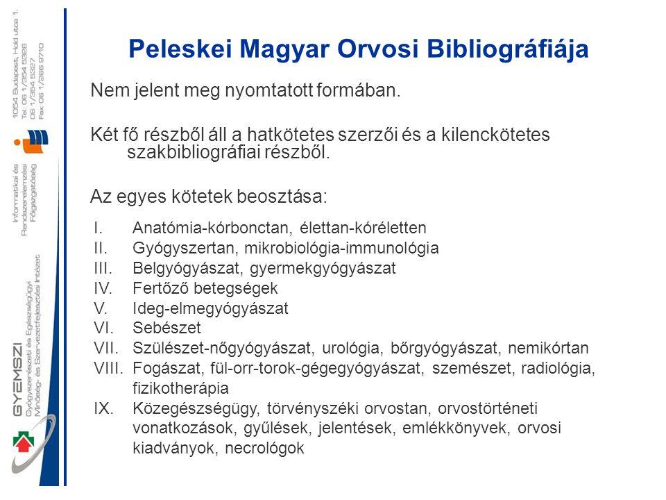 Peleskei Magyar Orvosi Bibliográfiája Nem jelent meg nyomtatott formában. Két fő részből áll a hatkötetes szerzői és a kilenckötetes szakbibliográfiai
