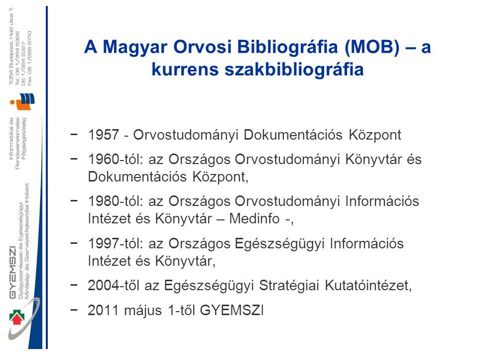 A Magyar Orvosi Bibliográfia (MOB) – a kurrens szakbibliográfia −1957 - Orvostudományi Dokumentációs Központ −1960-tól: az Országos Orvostudományi Kön