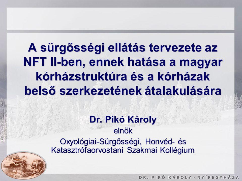A sürgősségi ellátás tervezete az NFT II-ben, ennek hatása a magyar kórházstruktúra és a kórházak belső szerkezetének átalakulására Dr. Pikó Károly el