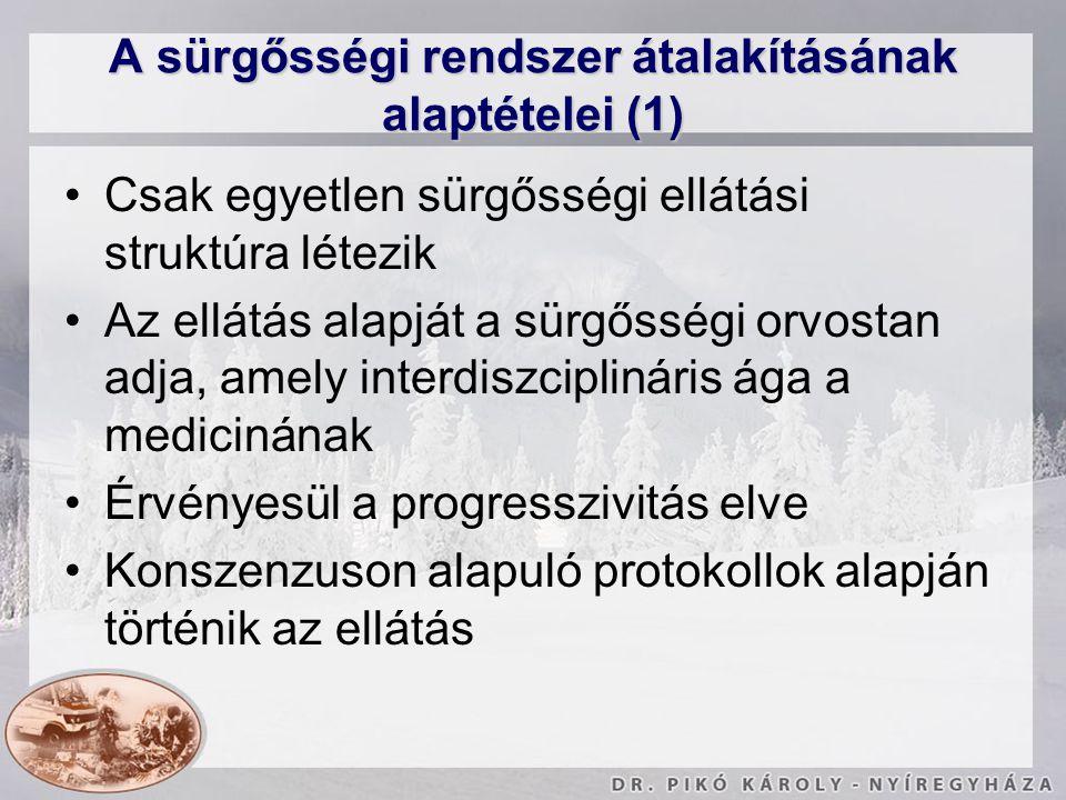 A sürgősségi rendszer átalakításának alaptételei (1) Csak egyetlen sürgősségi ellátási struktúra létezik Az ellátás alapját a sürgősségi orvostan adja