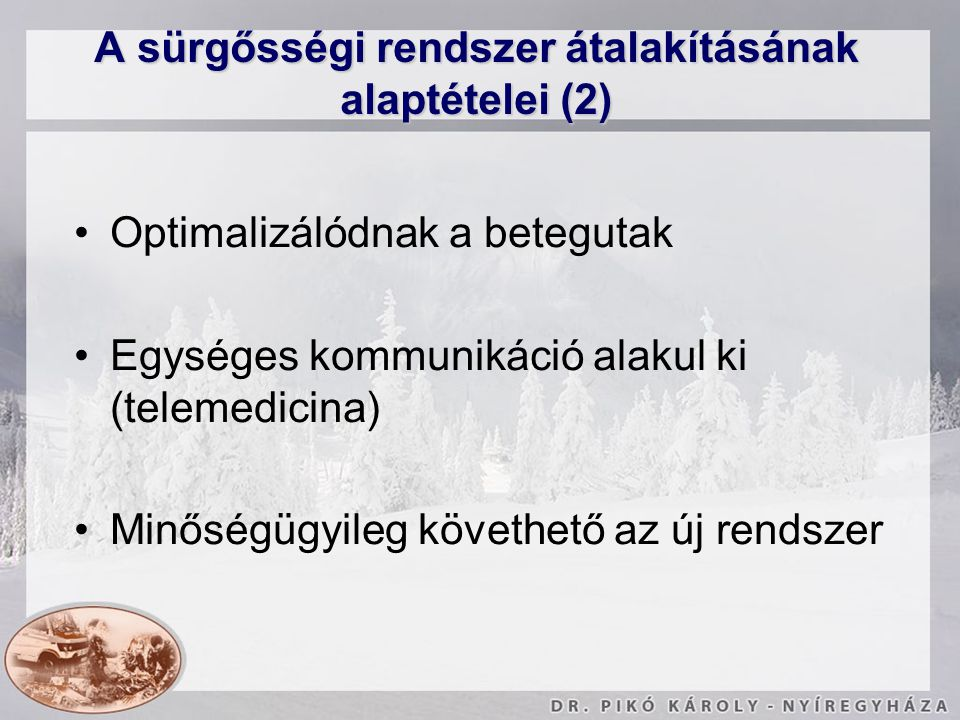 A sürgősségi rendszer átalakításának alaptételei (2) Optimalizálódnak a betegutak Egységes kommunikáció alakul ki (telemedicina) Minőségügyileg követh