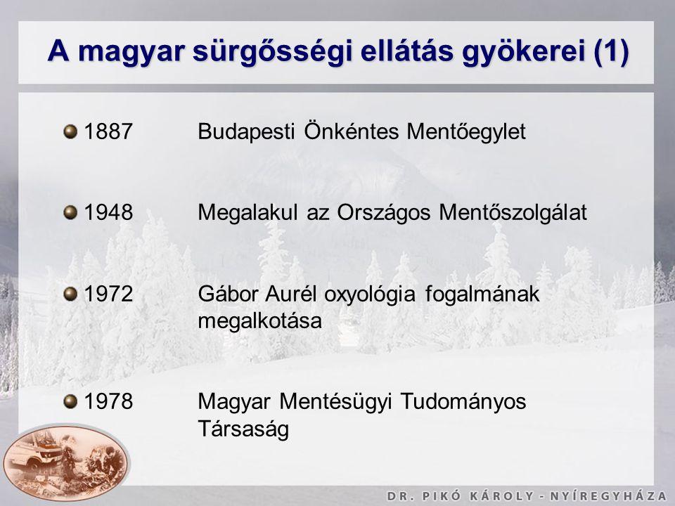 A magyar sürgősségi ellátás gyökerei (1) 1887 Budapesti Önkéntes Mentőegylet 1948 Megalakul az Országos Mentőszolgálat 1972 Gábor Aurél oxyológia foga