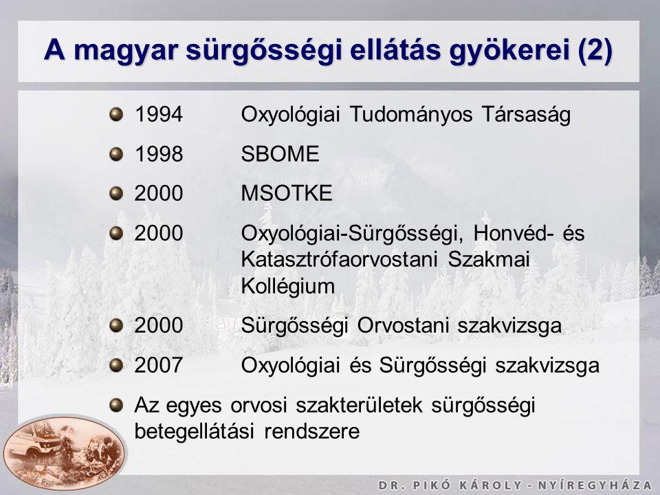 1994 Oxyológiai Tudományos Társaság 1998 SBOME 2000 MSOTKE 2000 Oxyológiai-Sürgősségi, Honvéd- és Katasztrófaorvostani Szakmai Kollégium 2000Sürgősség