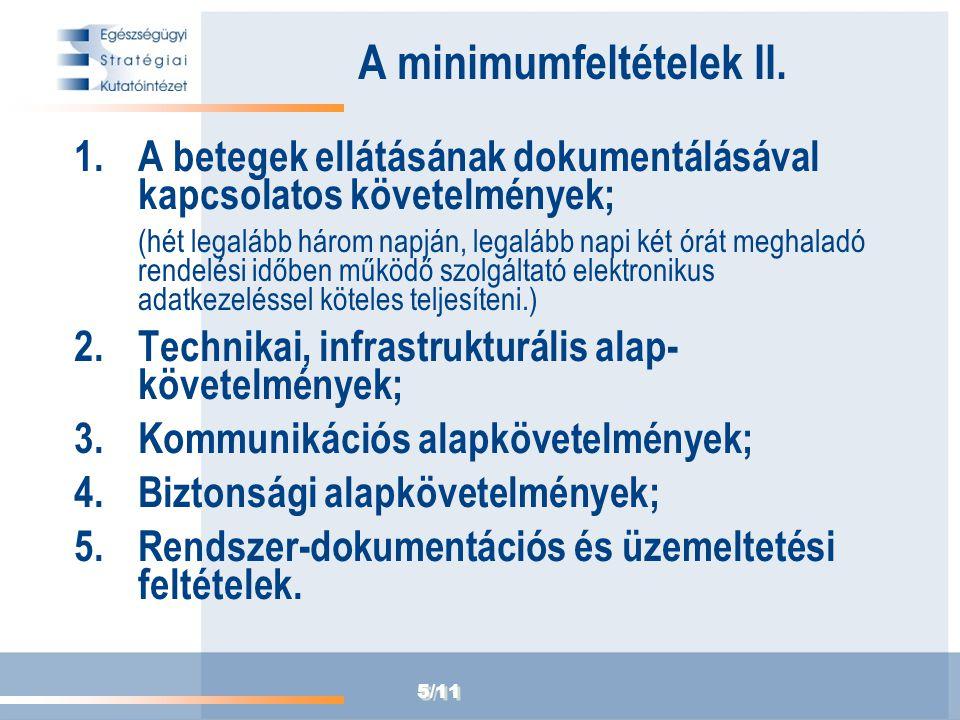 5/11 A minimumfeltételek II. 1.A betegek ellátásának dokumentálásával kapcsolatos követelmények; (hét legalább három napján, legalább napi két órát me