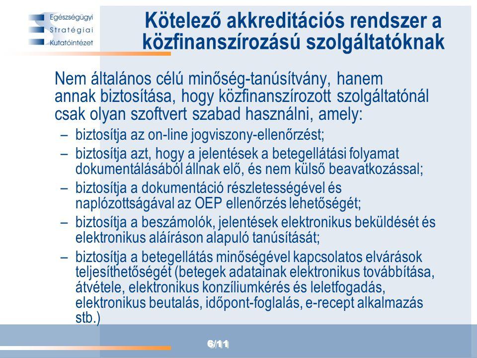 6/11 Kötelező akkreditációs rendszer a közfinanszírozású szolgáltatóknak Nem általános célú minőség-tanúsítvány, hanem annak biztosítása, hogy közfina