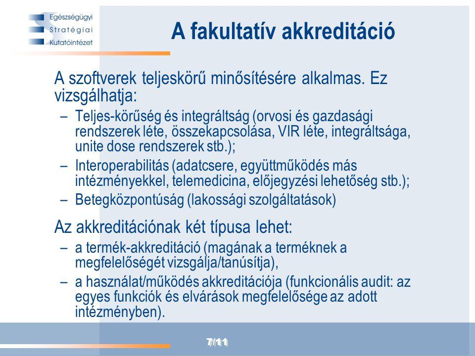 7/11 A fakultatív akkreditáció A szoftverek teljeskörű minősítésére alkalmas. Ez vizsgálhatja: –Teljes-körűség és integráltság (orvosi és gazdasági re