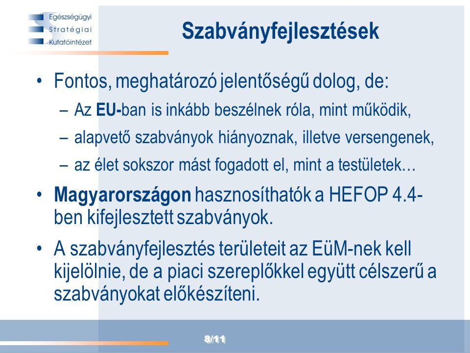 8/11 Szabványfejlesztések Fontos, meghatározó jelentőségű dolog, de: –Az EU- ban is inkább beszélnek róla, mint működik, –alapvető szabványok hiányoznak, illetve versengenek, –az élet sokszor mást fogadott el, mint a testületek… Magyarországon hasznosíthatók a HEFOP 4.4- ben kifejlesztett szabványok.