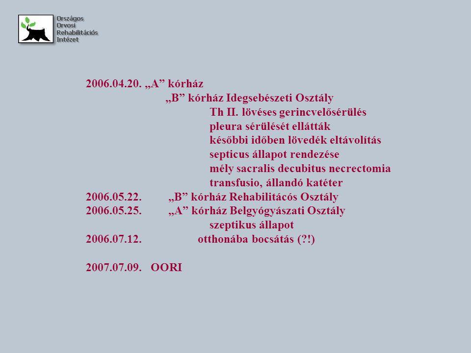 """2006.04.20. """"A"""" kórház """"B"""" kórház Idegsebészeti Osztály Th II. lövéses gerincvelősérülés pleura sérülését ellátták későbbi időben lövedék eltávolítás"""