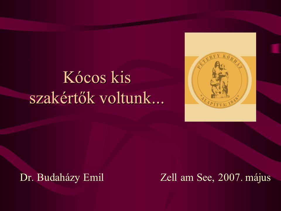 Kócos kis szakértők voltunk... Dr. Budaházy EmilZell am See, 2007. május