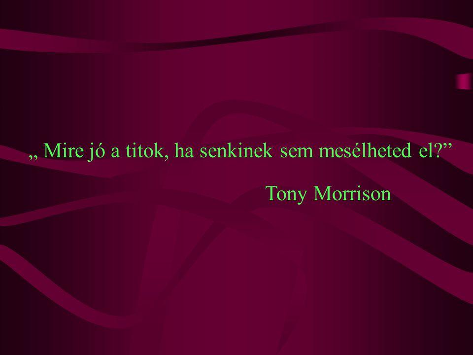 """"""" Mire jó a titok, ha senkinek sem mesélheted el Tony Morrison"""