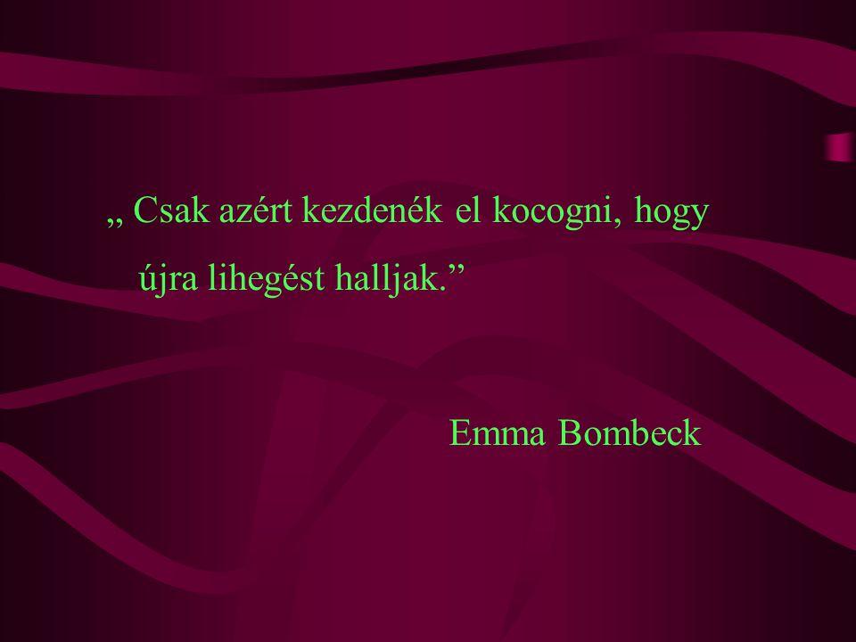 """"""" Csak azért kezdenék el kocogni, hogy újra lihegést halljak. Emma Bombeck"""