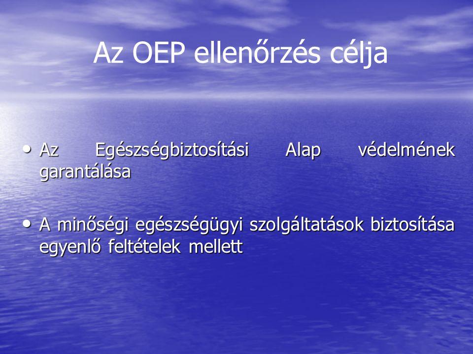 Az OEP ellenőrzés célja Az Egészségbiztosítási Alap védelmének garantálása Az Egészségbiztosítási Alap védelmének garantálása A minőségi egészségügyi szolgáltatások biztosítása egyenlő feltételek mellett A minőségi egészségügyi szolgáltatások biztosítása egyenlő feltételek mellett