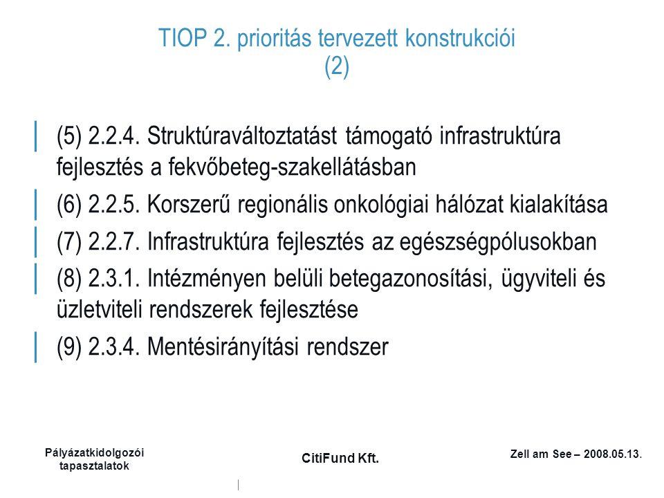 Zell am See – 2008.05.13. Pályázatkidolgozói tapasztalatok CitiFund Kft. TIOP 2. prioritás tervezett konstrukciói (2) │ (5) 2.2.4. Struktúraváltoztatá