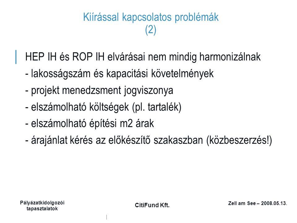 Zell am See – 2008.05.13. Pályázatkidolgozói tapasztalatok CitiFund Kft. Kiírással kapcsolatos problémák (2) │ HEP IH és ROP IH elvárásai nem mindig h