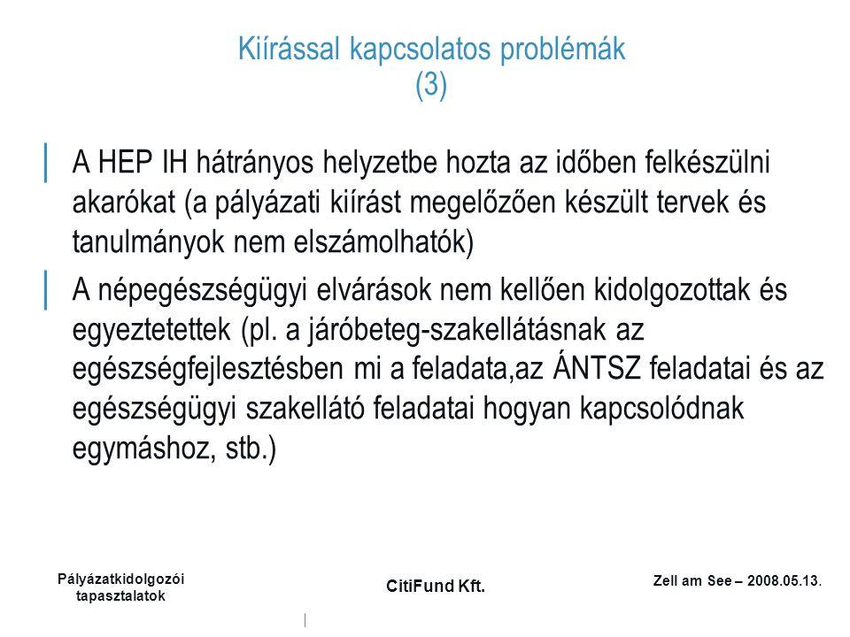 Zell am See – 2008.05.13. Pályázatkidolgozói tapasztalatok CitiFund Kft. Kiírással kapcsolatos problémák (3) │ A HEP IH hátrányos helyzetbe hozta az i
