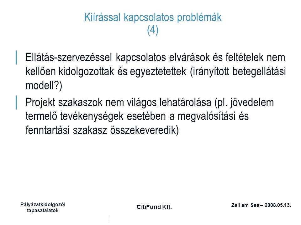 Zell am See – 2008.05.13. Pályázatkidolgozói tapasztalatok CitiFund Kft. Kiírással kapcsolatos problémák (4) │ Ellátás-szervezéssel kapcsolatos elvárá