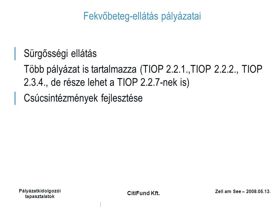 Zell am See – 2008.05.13. Pályázatkidolgozói tapasztalatok CitiFund Kft. Fekvőbeteg-ellátás pályázatai │ Sürgősségi ellátás Több pályázat is tartalmaz