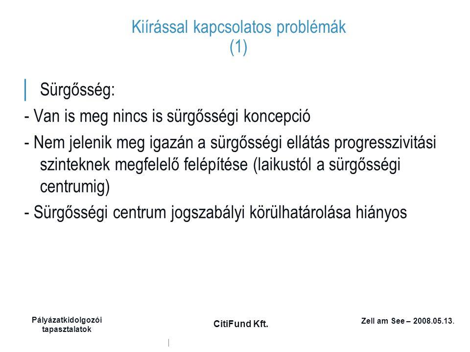 Zell am See – 2008.05.13. Pályázatkidolgozói tapasztalatok CitiFund Kft. Kiírással kapcsolatos problémák (1) │ Sürgősség: - Van is meg nincs is sürgős