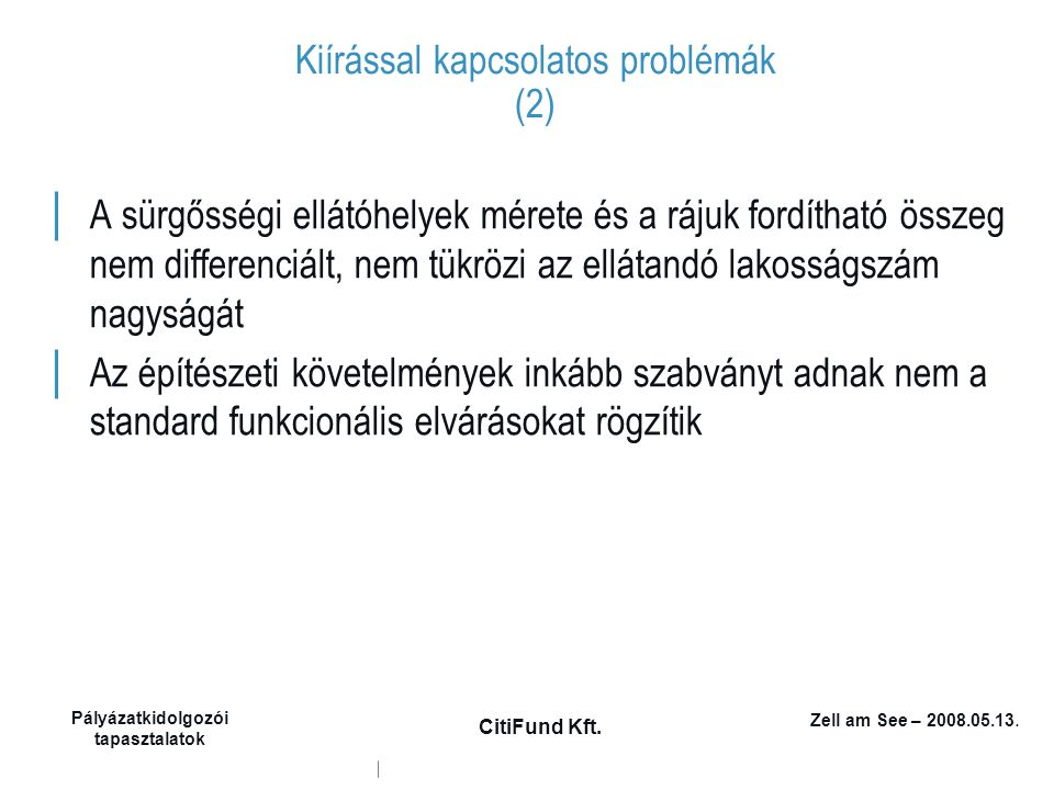 Zell am See – 2008.05.13. Pályázatkidolgozói tapasztalatok CitiFund Kft. Kiírással kapcsolatos problémák (2) │ A sürgősségi ellátóhelyek mérete és a r