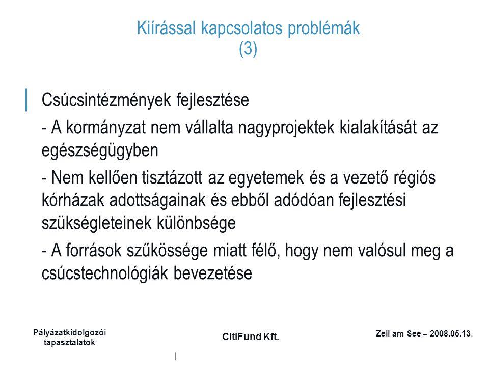 Zell am See – 2008.05.13. Pályázatkidolgozói tapasztalatok CitiFund Kft. Kiírással kapcsolatos problémák (3) │ Csúcsintézmények fejlesztése - A kormán