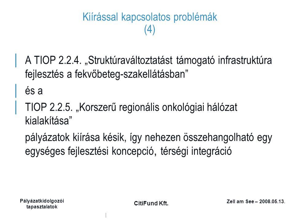 """Zell am See – 2008.05.13. Pályázatkidolgozói tapasztalatok CitiFund Kft. Kiírással kapcsolatos problémák (4) │ A TIOP 2.2.4. """"Struktúraváltoztatást tá"""