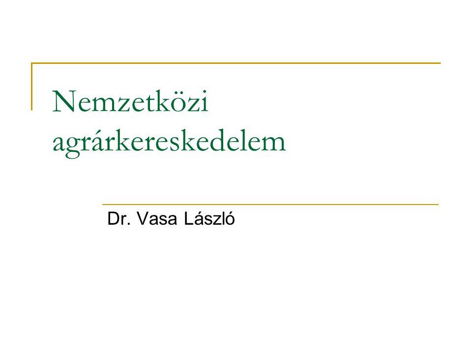 Nemzetközi agrárkereskedelem Dr. Vasa László