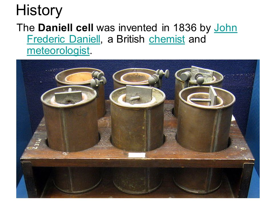 History The Daniell cell was invented in 1836 by John Frederic Daniell, a British chemist and meteorologist.John Frederic Daniellchemist meteorologist