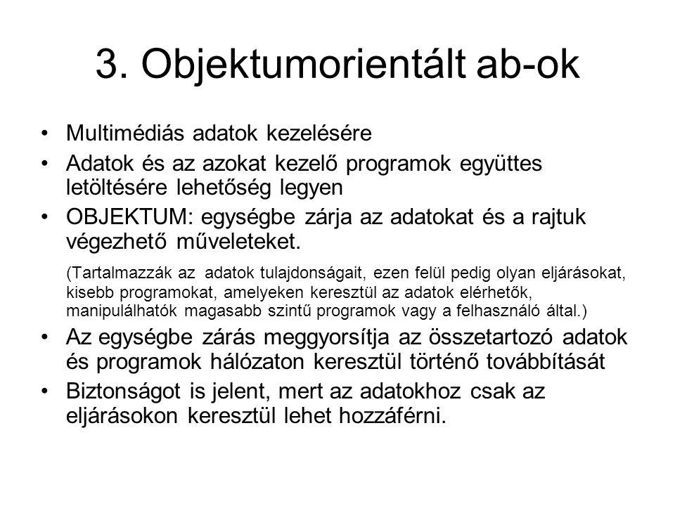 3. Objektumorientált ab-ok Multimédiás adatok kezelésére Adatok és az azokat kezelő programok együttes letöltésére lehetőség legyen OBJEKTUM: egységbe