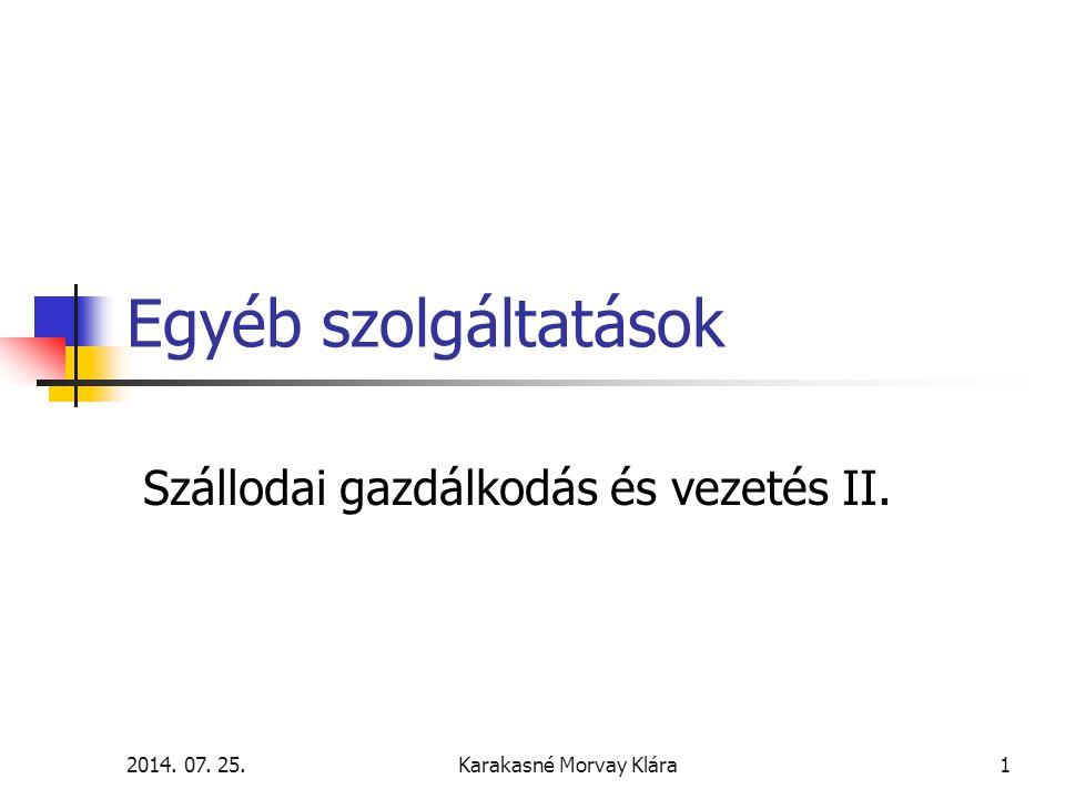 2014. 07. 25.Karakasné Morvay Klára1 Egyéb szolgáltatások Szállodai gazdálkodás és vezetés II.