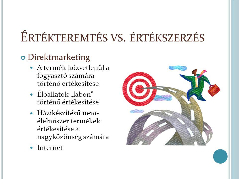 """É RTÉKTEREMTÉS VS. ÉRTÉKSZERZÉS Direktmarketing A termék közvetlenül a fogyasztó számára történő értékesítése Élőállatok """"lábon"""" történő értékesítése"""