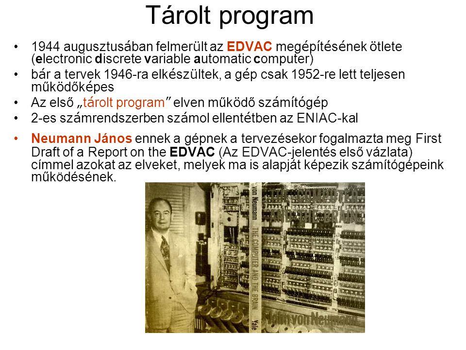 """Tárolt program 1944 augusztus á ban felmer ü lt az EDVAC meg é p í t é s é nek ö tlete (electronic discrete variable automatic computer) b á r a tervek 1946-ra elk é sz ü ltek, a g é p csak 1952-re lett teljesen műk ö dők é pes Az első """" t á rolt program elven műk ö dő sz á m í t ó g é p 2-es sz á mrendszerben sz á mol ellent é tben az ENIAC-kal Neumann János ennek a gépnek a tervezésekor fogalmazta meg First Draft of a Report on the EDVAC (Az EDVAC-jelentés első vázlata) címmel azokat az elveket, melyek ma is alapját képezik számítógépeink működésének."""