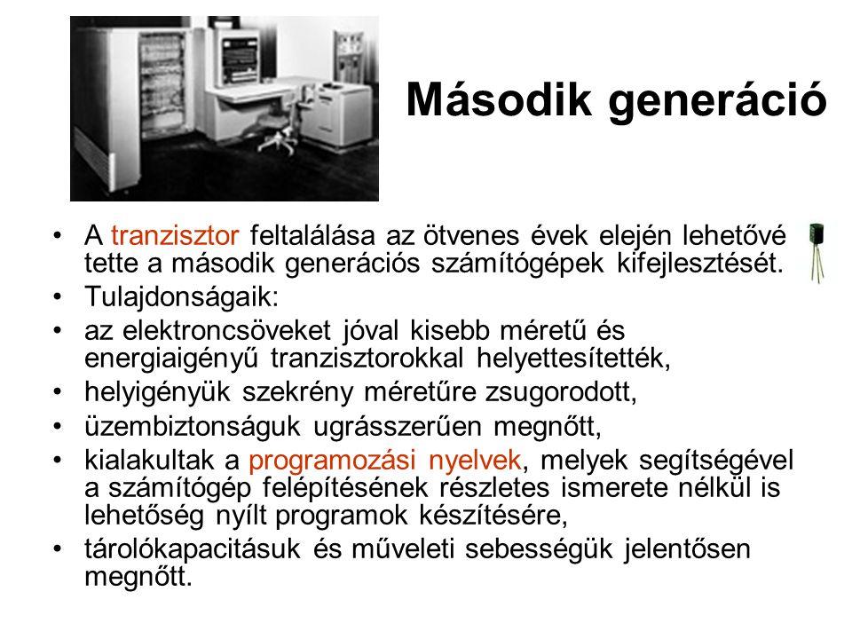 Második generáció A tranzisztor feltalálása az ötvenes évek elején lehetővé tette a második generációs számítógépek kifejlesztését.