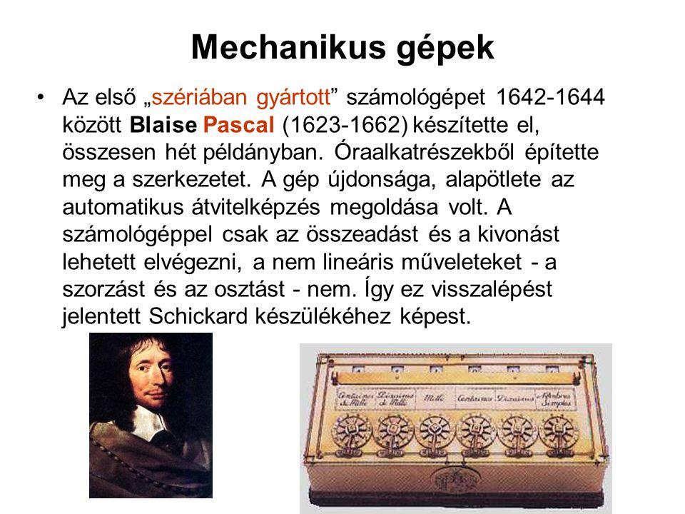 """Mechanikus gépek Az első """"szériában gyártott számológépet 1642-1644 között Blaise Pascal (1623-1662) készítette el, összesen hét példányban."""