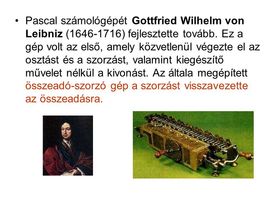 Pascal számológépét Gottfried Wilhelm von Leibniz (1646-1716) fejlesztette tovább.