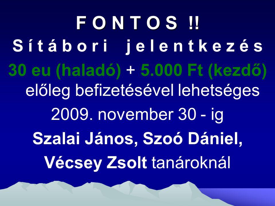 F O N T O S !! S í t á b o r i j e l e n t k e z é s 30 eu (haladó) + 5.000 Ft (kezdő) előleg befizetésével lehetséges 2009. november 30 - ig Szalai J