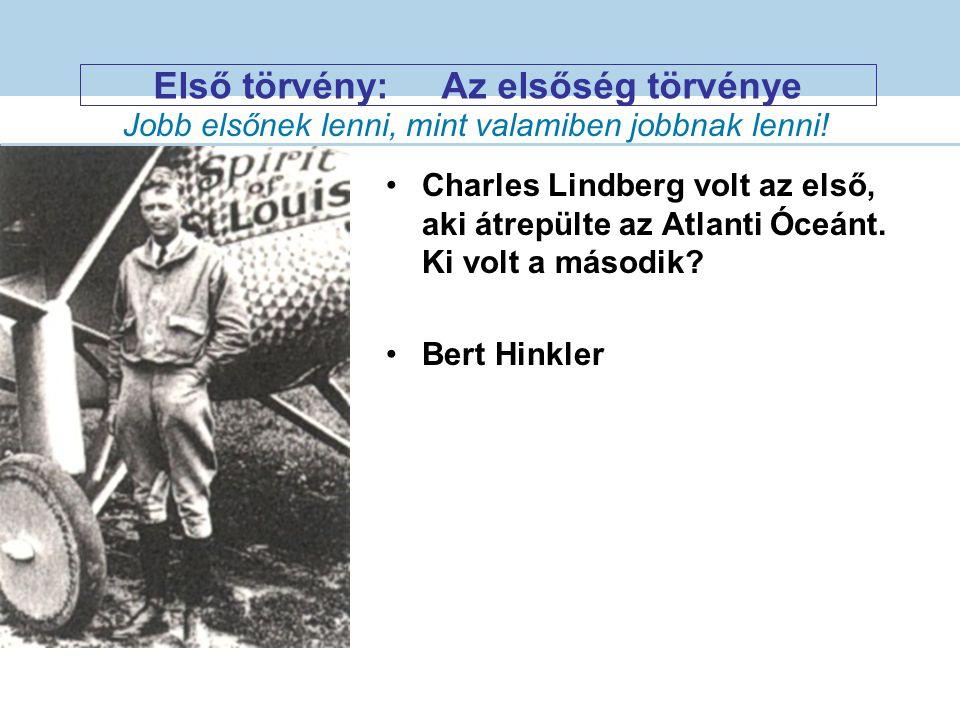 Első törvény:Az elsőség törvénye Charles Lindberg volt az első, aki átrepülte az Atlanti Óceánt.