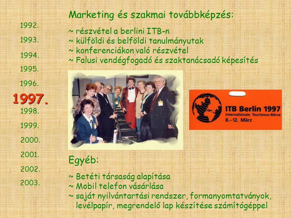 1994. 1993. 1995. 1996. 1998. 1999. 2000. 2001. 2002. 2003. 1997. 1992. Marketing és szakmai továbbképzés: ~ részvétel a berlini ITB-n ~ külföldi és b