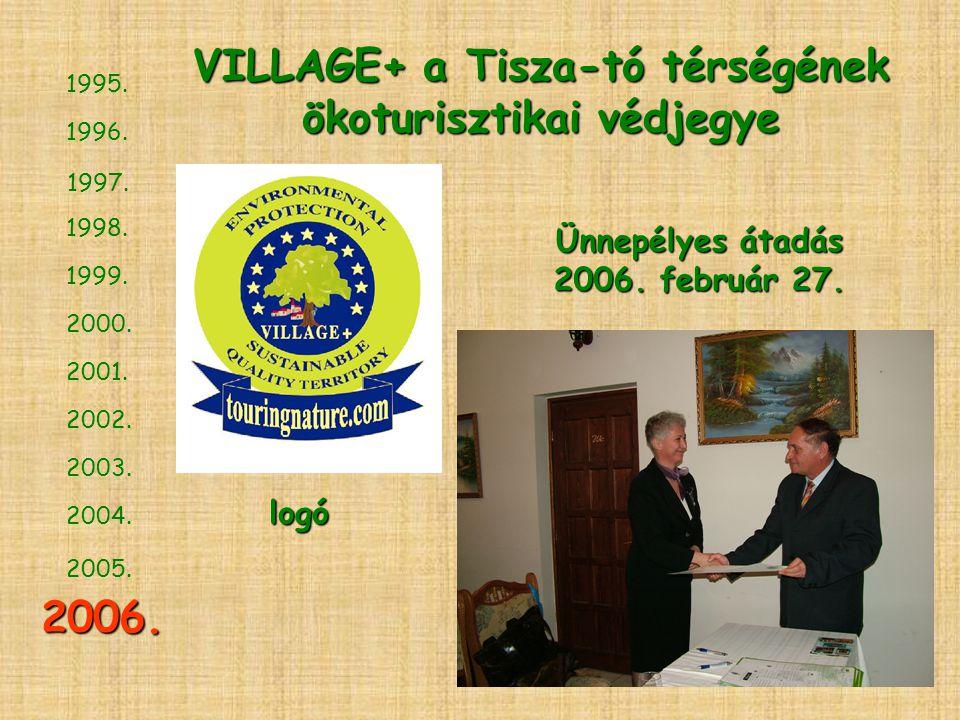 1997. 1996. 1998. 1999. 2000. 2001. 2002. 2003. 2004. 2006. 1995. 2005. VILLAGE+ a Tisza-tó térségének ökoturisztikai védjegye logó Ünnepélyes átadás