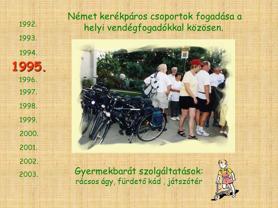1994. 1993. 1996. 1997. 1998. 1999. 2000. 2001. 2002. 2003. 1995. 1992. Német kerékpáros csoportok fogadása a helyi vendégfogadókkal közösen. Gyermekb