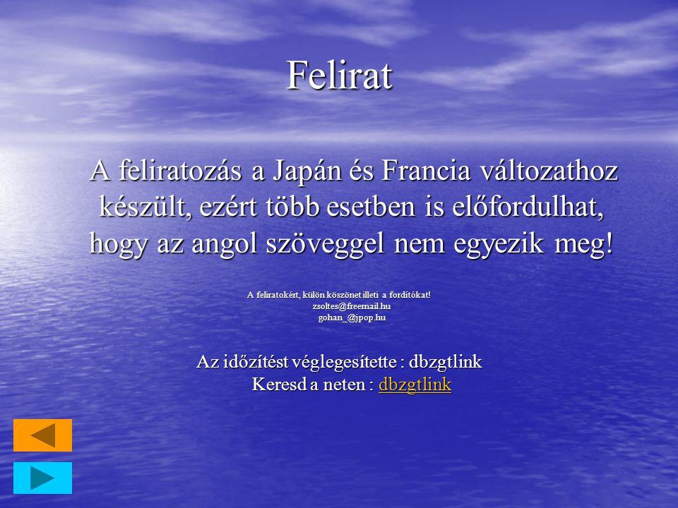 Felirat A feliratozás a Japán és Francia változathoz készült, ezért több esetben is előfordulhat, hogy az angol szöveggel nem egyezik meg.