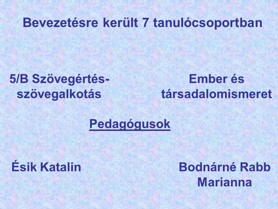 Bevezetésre került 7 tanulócsoportban 5/B Szövegértés- szövegalkotás Pedagógusok Ésik KatalinBodnárné Rabb Marianna Ember és társadalomismeret