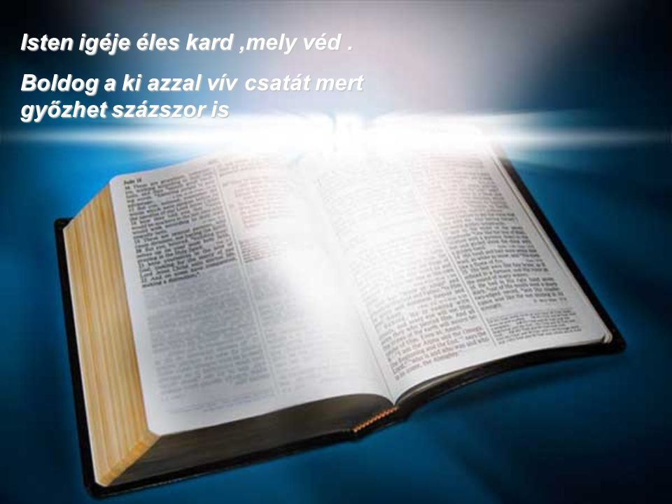 Isten igéje éles kard,mely véd. Boldog a ki azzal vív csatát mert győzhet százszor is