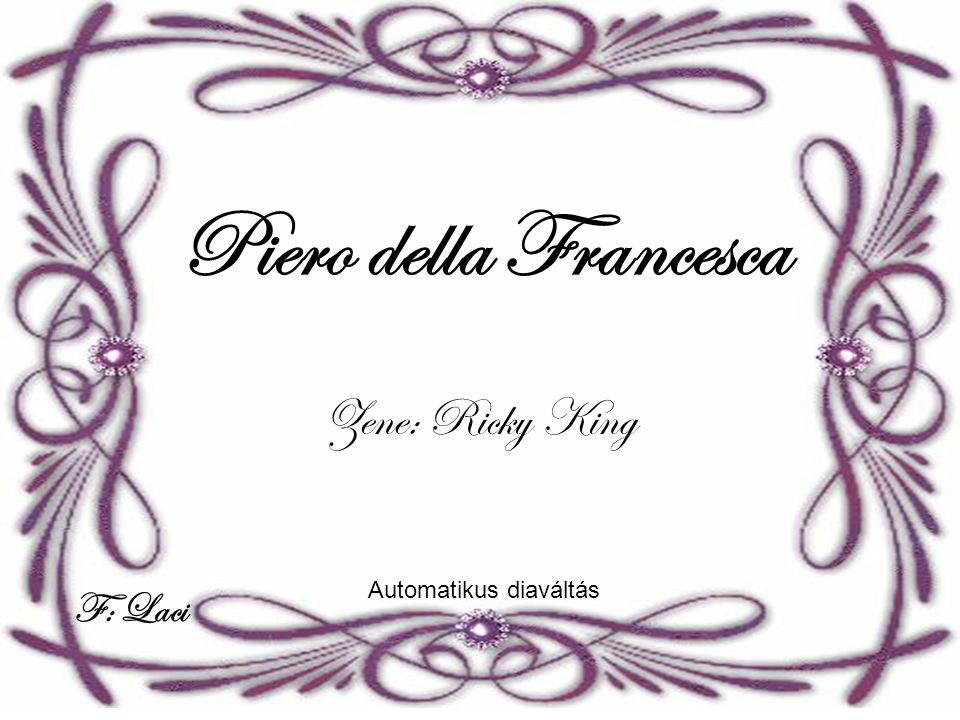 Piero della Francesca F: Laci Automatikus diaváltás Zene: Ricky King