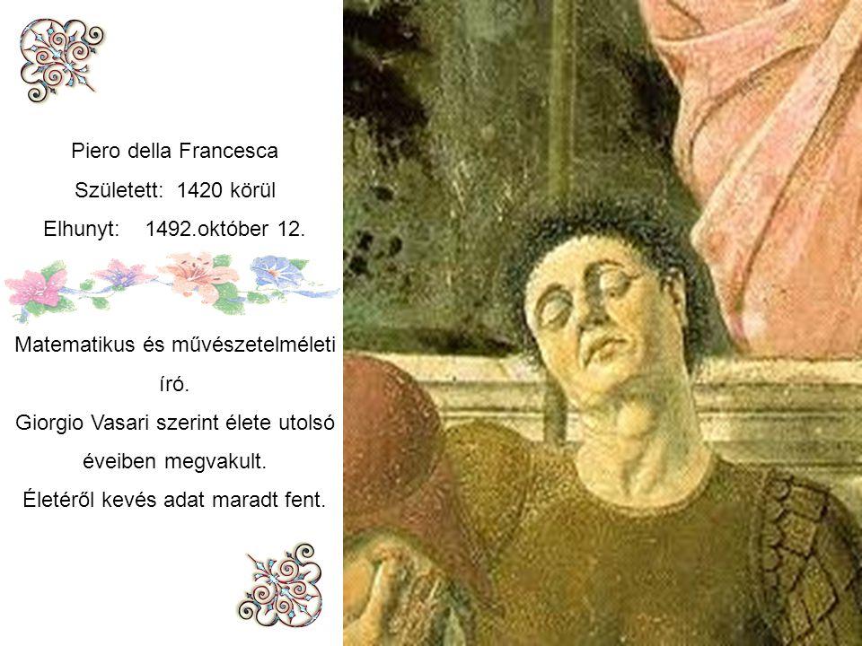 Piero della Francesca Született: 1420 körül Elhunyt: 1492.október 12.