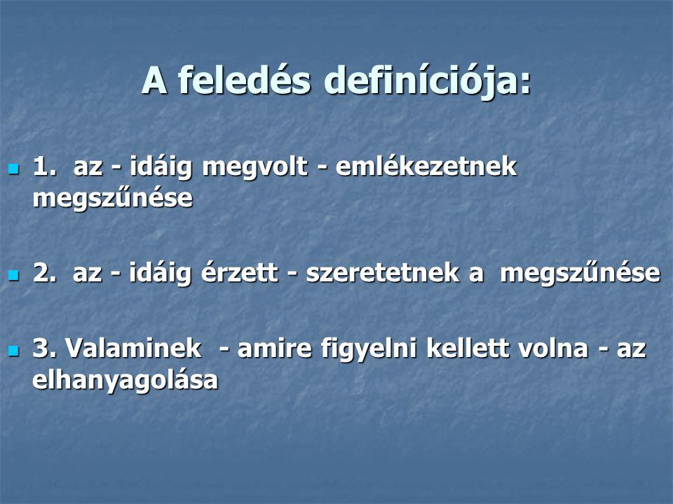 A feledés definíciója: 1. az - idáig megvolt - emlékezetnek megszűnése 1.