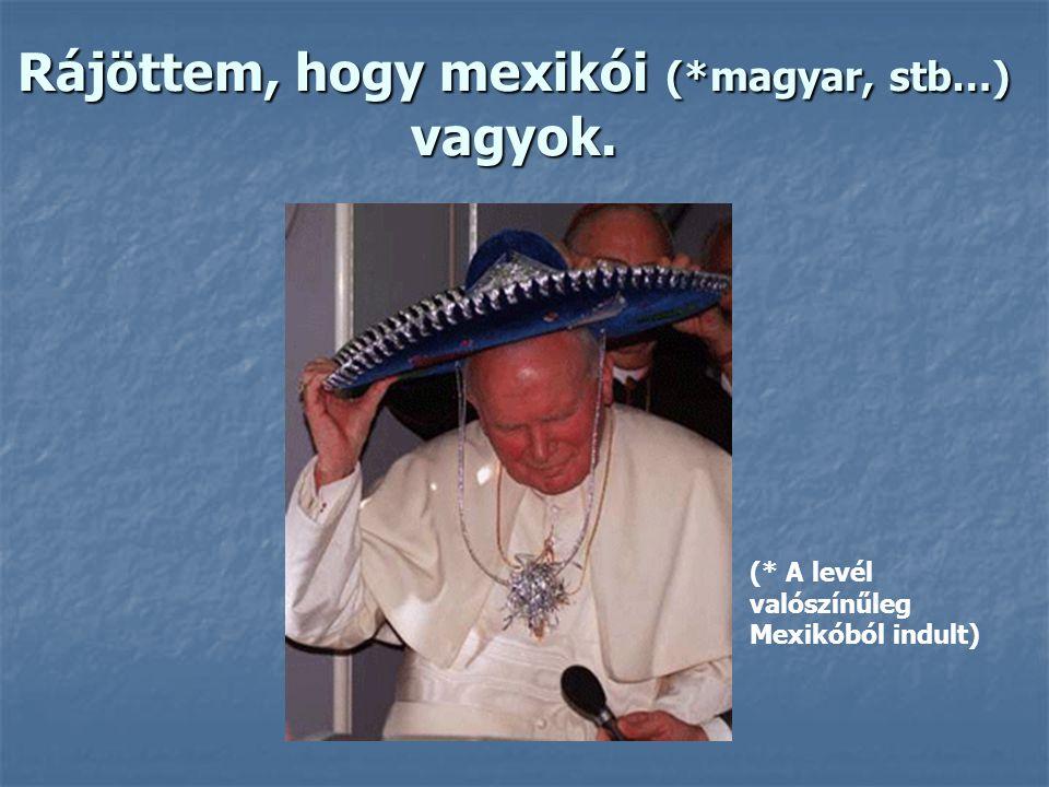 Rájöttem, hogy mexikói (*magyar, stb…) vagyok. (* A levél valószínűleg Mexikóból indult)
