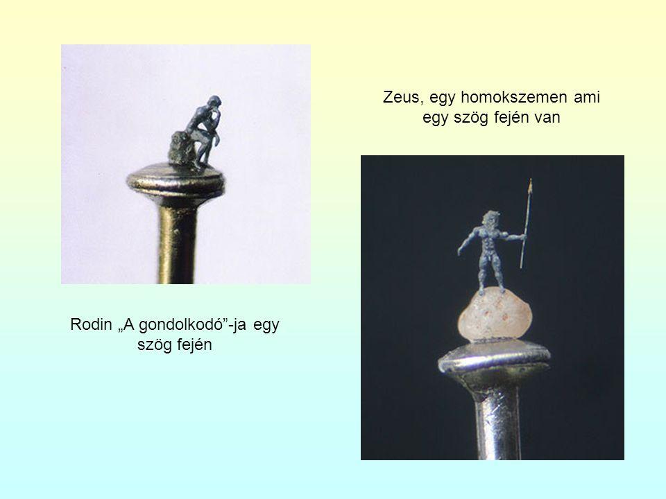 """Zeus, egy homokszemen ami egy szög fején van Rodin """"A gondolkodó""""-ja egy szög fején"""