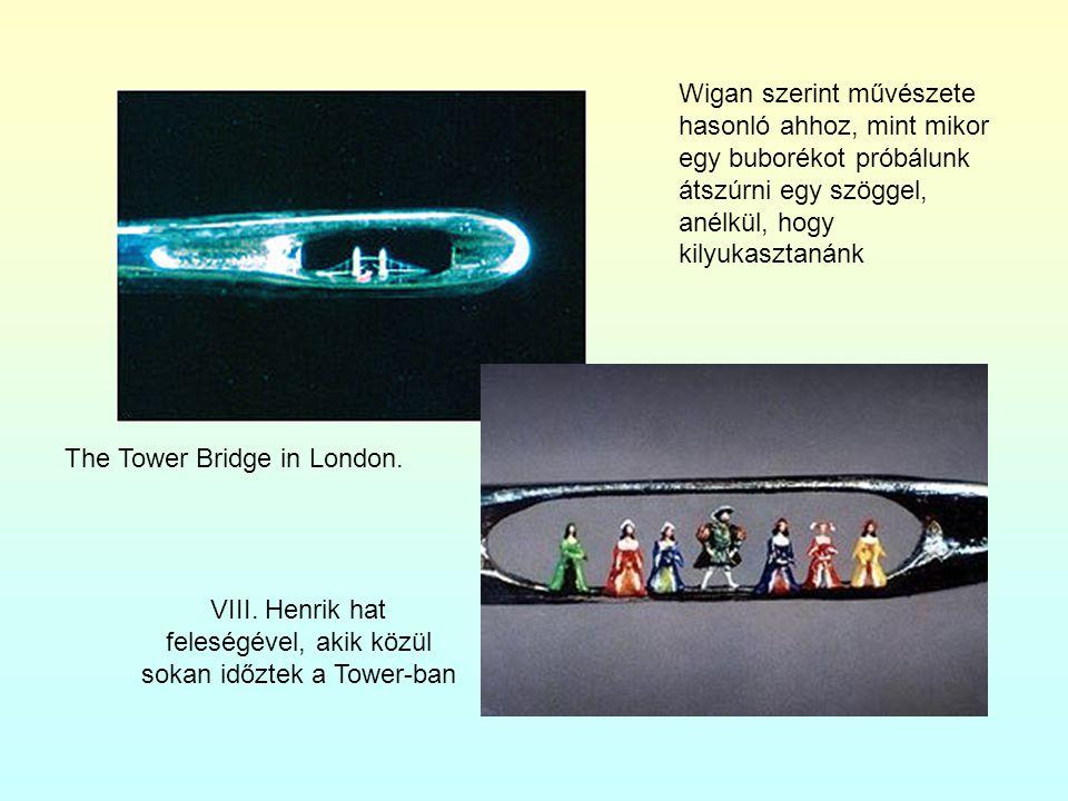 The Tower Bridge in London. VIII. Henrik hat feleségével, akik közül sokan időztek a Tower-ban Wigan szerint művészete hasonló ahhoz, mint mikor egy b